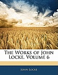 The Works of John Locke, Volume 6