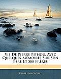 Vie de Pierre Pithou, Avec Quelques Mmoires Sur Son Pre Et Ses Frres