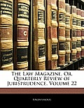 The Law Magazine, Or, Quarterly Review of Jurisprudence, Volume 22