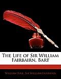 The Life of Sir William Fairbairn, Bart