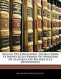 Recueil Des Circulaires, Instructions Et Autres Actes Mans Du Ministre de La Justice Ou Relatifs Ce Dpartement