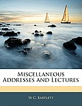 Miscellaneous Addresses and Lectures