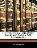 Histoire de La Littrature Franaise: Moyen GE. Renaissance