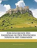 Zur Geschichte Des Eigentums in Den Deutschen Stdten: Mit Urkunden