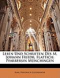Leben Und Schriften Des M. Johann Friedr. Flattich: Pfarrersin Mnchingen