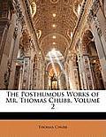 The Posthumous Works of Mr. Thomas Chubb, Volume 2
