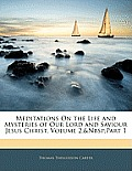 Meditations on the Life and Mysteries of Our Lord and Saviour Jesus Christ, Volume 2, Part 1