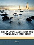 Opera Omnia Ad Librorum Optimorum Fidem Edita