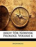 Arkiv Fr Nordisk Filologi, Volume 6