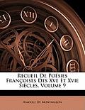 Recueil de Posies Franoises Des Xve Et Xvie Sicles, Volume 9