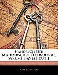 Handbuch Der Mechanischen Technologie, Volume 3, Part 1
