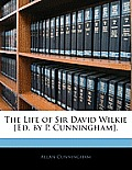 The Life of Sir David Wilkie [Ed. by P. Cunningham].