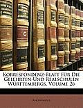 Korrespondenz-Blatt Fr Die Gelehrten-Und Realschulen Wrttembergs, Volume 26