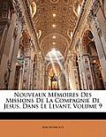 Nouveaux Mmoires Des Missions de La Compagnie de Jesus, Dans Le Levant, Volume 9
