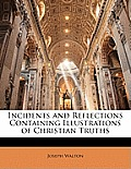 Incidents and Reflections Containing Illustrations of Christian Truths