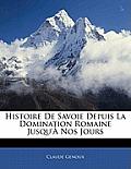 Histoire de Savoie Depuis La Domination Romaine Jusqu' Nos Jours