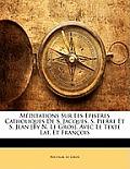 Mditations Sur Les Epistres Catholiques de S. Jacques, S. Pierre Et S. Jean [By N. Le Gros]. Avec Le Texte Lat. Et Franois