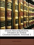 Unser Reichskanzler: Studien Zu Einem Charakterbilde, Volume 1