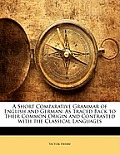 A Short Comparative Grammar of English and German: As Traced Back to Their Common Origin and Contrasted with the Classical Languages