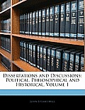 Dissertations and Discussions: Political, Philosophical and Historical, Volume 1