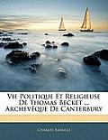 Vie Politique Et Religieuse de Thomas Becket ... Archevque de Canterbury