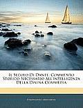 Il Secolo Di Dante: Commento Storico Necessario All'intelligenza Della Divina Commedia