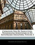 Catalogus Van de Pamfletten-Verzameling Berustende in de Koninklijke Bibliothek, Volume 3