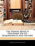 The Human Mind: A Discourse on Its Acquirements and History
