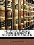 Dictionnaire Universel, Historique, Critique, Et Bibliographique, Volume 12