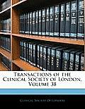Transactions of the Clinical Society of London, Volume 38