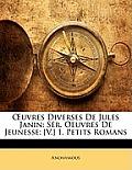 Uvres Diverses de Jules Janin: Sr. Oeuvres de Jeunesse: [V.] 1. Petits Romans