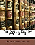 The Dublin Review, Volume 103