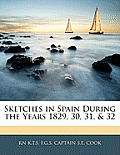 Sketches in Spain During the Years 1829, 30, 31, & 32