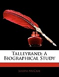 Talleyrand: A Biographical Study