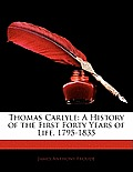 Thomas Carlyle: A History of the First Forty Years of Life, 1795-1835