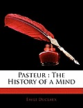 Pasteur: The History of a Mind
