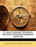 C. Julii Caesaris de Bello Gallico Commentariorum Libri VII