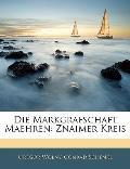Die Markgrafschaft Maehren: Znaimer Kreis (Large Print)