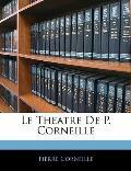 Le Theatre de P. Corneille (Large Print)