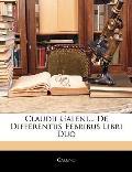 Claudii Galeni... de Differentiis Febribus Libri Duo