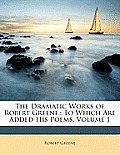 The Dramatic Works of Robert Greene,: To Which Are Added His Poems, Volume 1