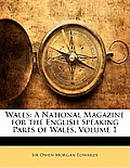 Wales: A National Magazine for the English Speaking Parts of Wales, Volume 1