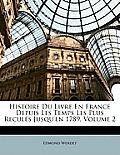 Histoire Du Livre En France Depuis Les Temps Les Plus Reculs Jusqu'en 1789, Volume 2
