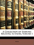 A Collection of Statutes Relating to India, Volume 1