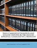 Early Cambridge University and College Statutes in the English Language, Collected by J. Heywood