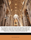 An  Inquiry Into the Usage of [Baptiz] and the Nature of Christic and Patristic Baptism: As Exhibited in the Holy Scriptures and Patristic Writings, V