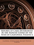 Reports of Cases Determined in the Supreme Court of the State of California, Volume 6