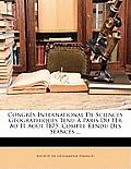 Congrs International de Sciences Gographiques Tenu Paris Du 1er Au 11 Aot 1875: Compte Rendu Des Sances ...