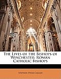 The Lives of the Bishops of Winchester: Roman Catholic Bishops