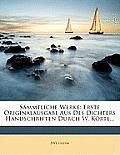 Smmtliche Werke: Erste Originalausgabe Aus Des Dichters Handschriften Durch W. Krte...